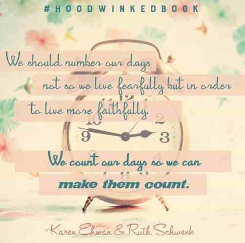 Let's make our days count! More on the Hoodwinked Book at Karenehman.com