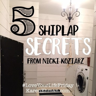5 Fixer Upper Shiplap Secrets with Nicki Koziarz for Love Your Life Friday