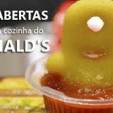 VÍDEO: Portas Abertas – conhecendo a cozinha do McDonald's + Mínions