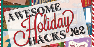 Favorite Holiday Hacks to Make Your Life Easier!