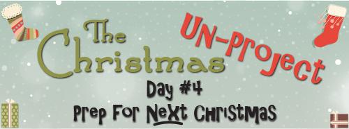 Christmas Un-Project #4 — Prep for Next Christmas