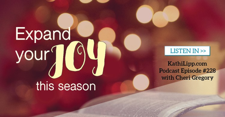 Episode #228-How to Expand Your Capacity for Joy (even during the holidays)