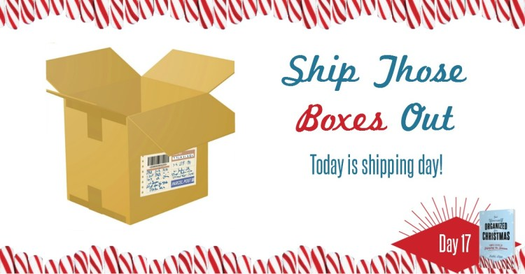Get Yourself Organized for Christmas Project 17: Ship Those Boxes Out