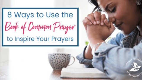 How to Use the Book of Common Prayer to Inspire Your Prayers