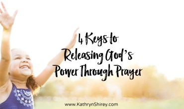 4 Keys to Releasing God's Power Through Prayer
