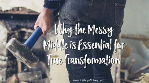 Why the Messy Middle is Essential for True Transformation