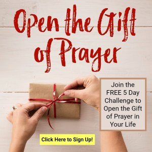FREE 5-Day Email Challenge to Open the Gift of Prayer in Your Life