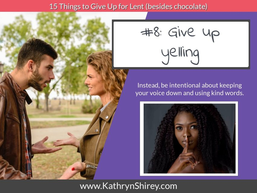 Lent idea #8: give up yelling and instead be intentional about speaking calmly and kindly