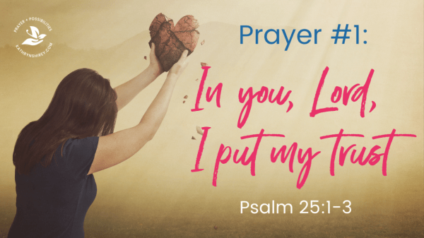 Prayer that changes lives - In You, Lord, I put my trust | Psalm 25:1-3