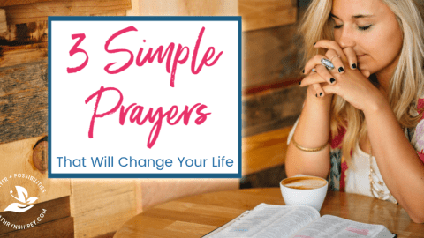 3 Simple Prayers That Will Change Your Life