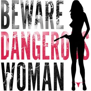 beware dangerous woman