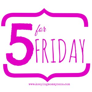 5 for Friday with www.keepingmommysane.co