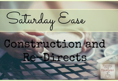 Saturday Ease Construction and ReDirects