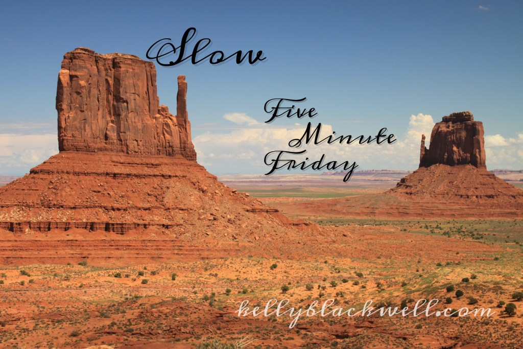 Slow – Five Minute Friday
