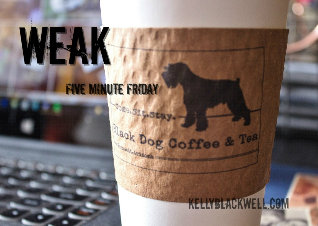 Weak – Five Minute Friday