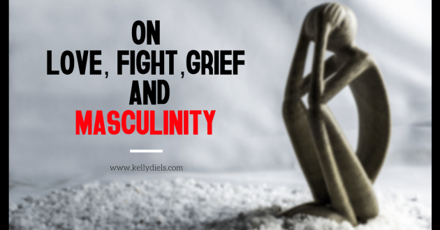 On love, fight, grief and masculinity