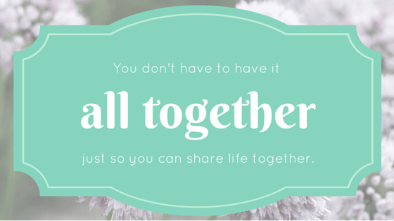 you don't have to have it all together to share life together. kennedyfamfive.