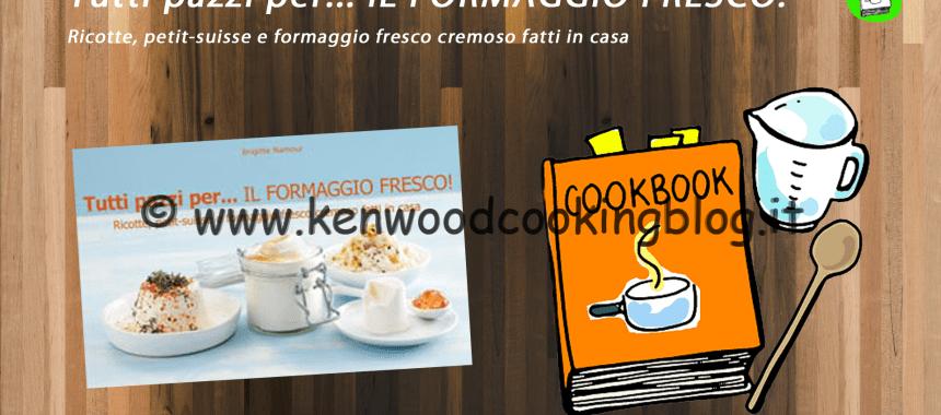 COOK BOOK Video Recensione Tutti pazzi per… IL FORMAGGIO FRESCO