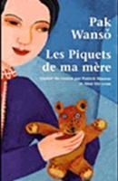 Les piquets de ma mère Par PAK Wanseo Actes Sud, 2007 Traduit par Patrick Maurus et Mun Shi Yeun