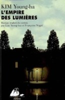 L'Empire des lumières de Kim Young-haEditions Philippe Picquier, 2009Traduction de Lim Yeong-hee et Françoise Nagel