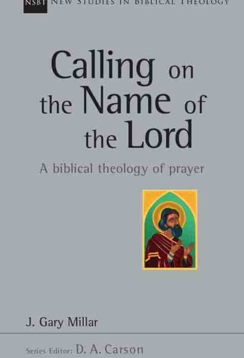 What does the whole Bible say about prayer? A Review of Calling on the Name of the Lord by Gary Millar