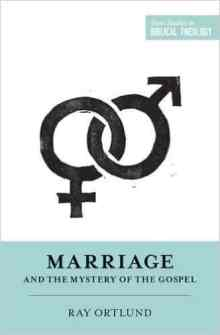 Review of Marriage and the Mystery of the Gospel by Ray Ortlund Biblical Theology