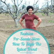 Fashion Per- Suede -Sion: How To Style The Latest Trend
