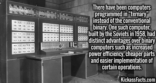 """3739 Setun-There have been computers programmed in """"ternary"""" instead of the conventional binary. One such computer, built by the Soviets in 1958, had distinct advantages over binary computers such as increased power efficiency, cheaper parts and easier implementation of certain operations."""