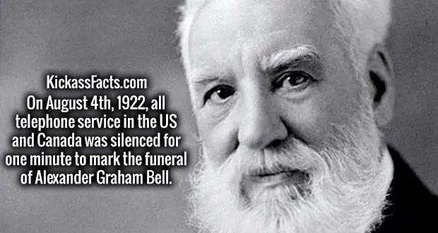On August 4th, 1922, all the telephone services in the US and Canada was silenced for one minute to mark the funeral of Alexander Graham Bell.