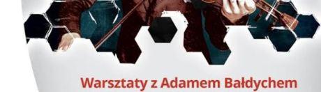 Warsztaty z Adamem Bałdychem - 25.11.2015