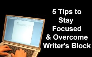 Stay Focused and Overcome Write's Block