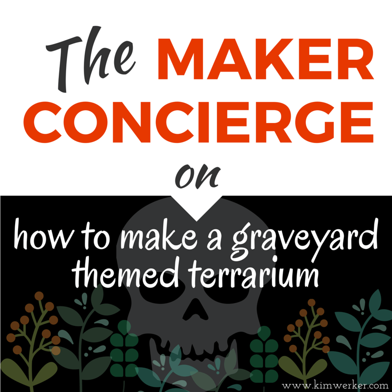 How to Get Started Making a Graveyard-themed Terrarium – The Maker Concierge