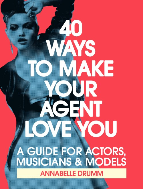 40 ways to make your agent love you book acting career modelling music singing jobs