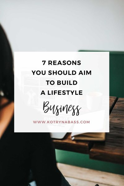 7 Reasons You Should Aim To Build A Lifestyle Business