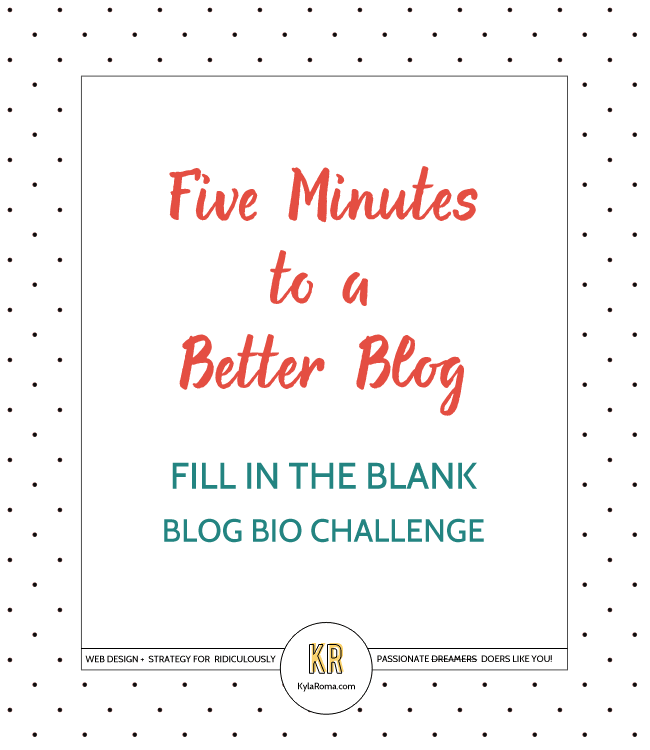 Five Minutes to a Better Blog - Fill in the Blank Blog Bio Challenge