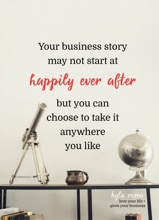 Your business story might not start at happily ever after, but you can choose to take it anywhere you like.