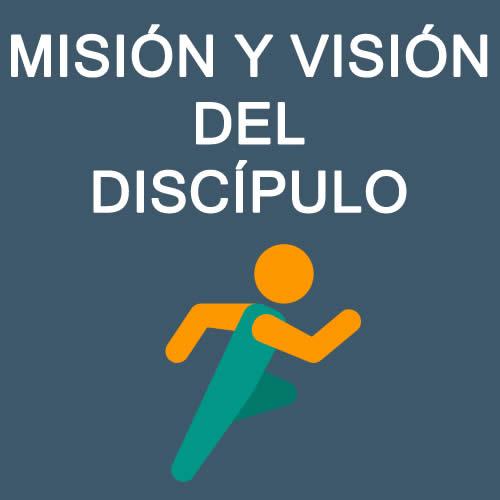 Misión y Visión del Discípulo