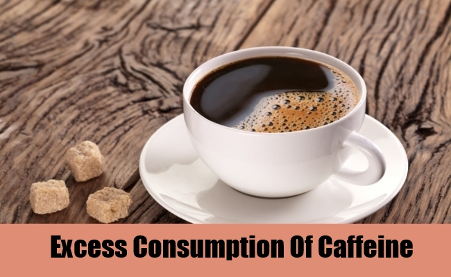 Excess Consumption Of Caffeine