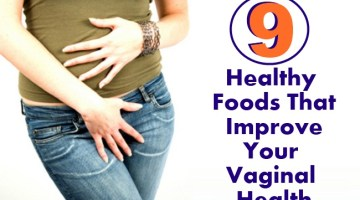 9 Healthy Foods That Improve Your Vaginal Health