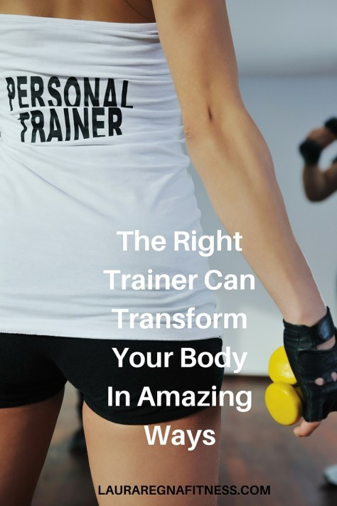 The Right Trainer Can Transform Your Body In Amazing Ways-Laura Regna Fitness
