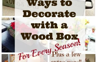 25 Ways to Decorate with a Wood Box Year Round