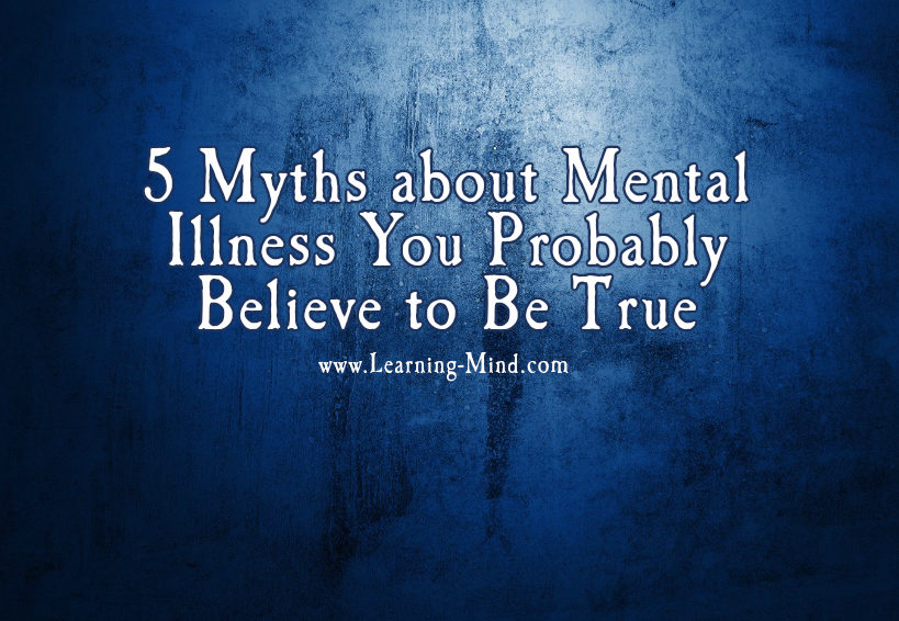 5 Myths about Mental Illness You Probably Believe to Be ...