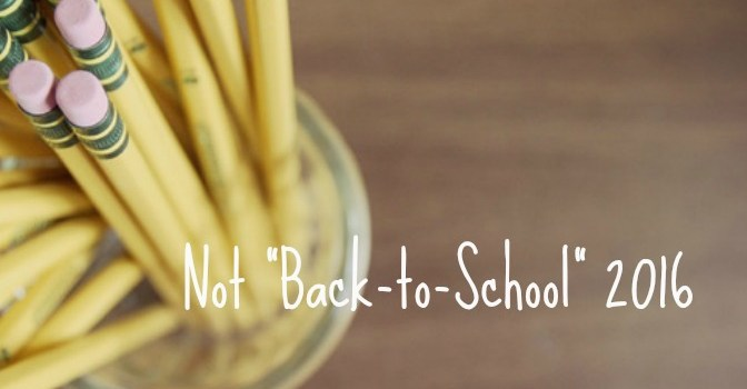 """Not """"Back-to-School"""" 2016"""