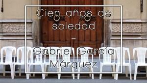 Léeme #1: Cien años de soledad – Gabriel García Márquez