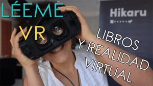 Libros y realidad virtual: ¿es eso posible? Te presento LÉEME VR