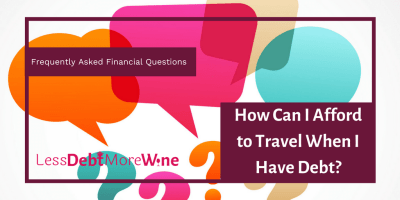 Frequently Asked Financial Questions – How Can I Afford to Travel When I Have Debt? - Less Debt ...
