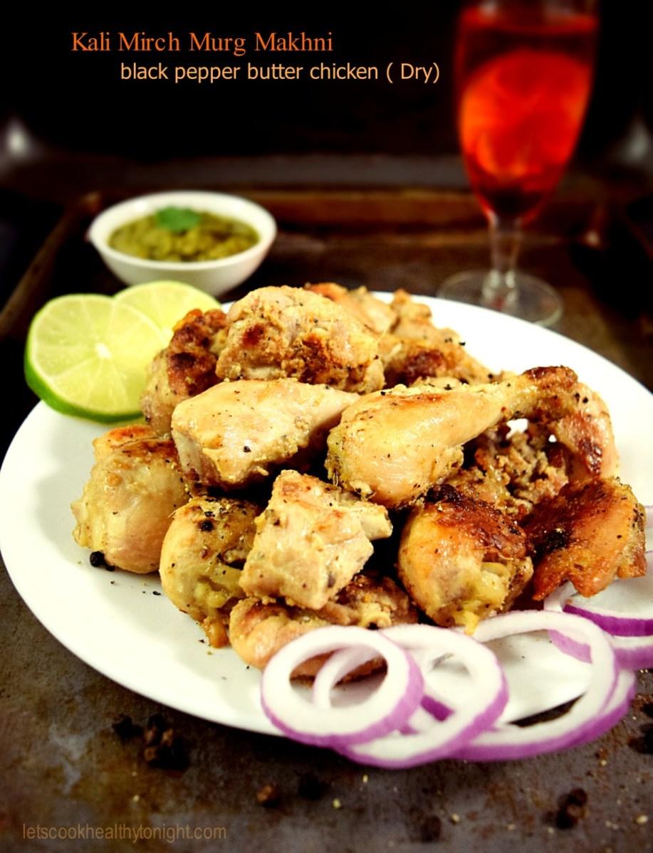 Kaali Mirch Murgh Makhni  Black Pepper Butter chicken ( Dry)