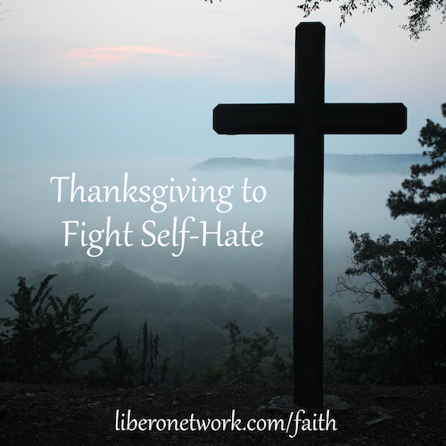 Thanksgiving to Fight Self-Hate | Libero Network