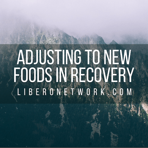 Adjusting to New Foods in Recovery | Libero Network