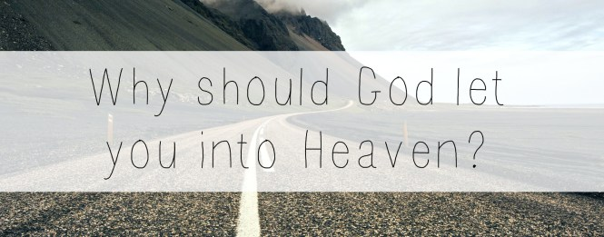 Why should God let you into Heaven
